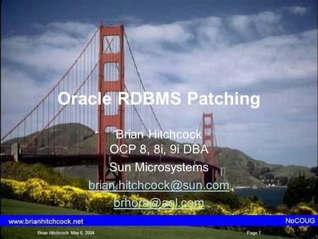 Oracle RDBMS Patching Brian Hitchcock OCP 8, 8i, 9i DBA Sun Microsystems  NoCOUG Brian Hitchcock May 6, 2004Page.