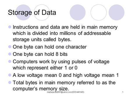 Storage of Data Instructions and data are held in main memory which is divided into millions of addressable storage.