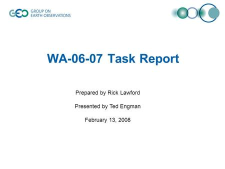 WA-06-07 Task Report Prepared by Rick Lawford Presented by Ted Engman February 13, 2008.