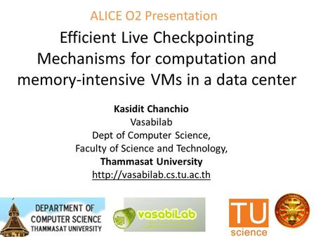 Efficient Live Checkpointing Mechanisms for computation and memory-intensive VMs in a data center Kasidit Chanchio Vasabilab Dept of Computer Science,