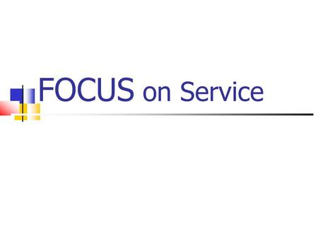 FOCUS on Service. F - Find where services are needed most in your community. Utilize resources: Complete a community needs assessment survey to determine.