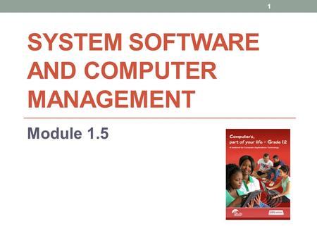 SYSTEM SOFTWARE AND COMPUTER MANAGEMENT Module 1.5 1.