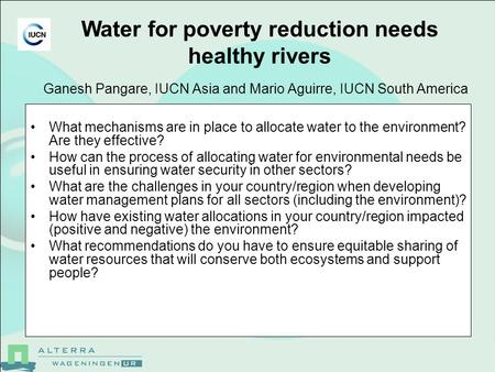 Ganesh Pangare, IUCN Asia and Mario Aguirre, IUCN South America What mechanisms are in place to allocate water to the environment? Are they effective?