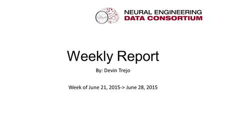 Weekly Report By: Devin Trejo Week of June 21, 2015-> June 28, 2015.