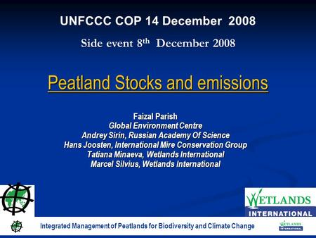 Peatland Stocks and emissions Faizal Parish Global Environment Centre Andrey Sirin, Russian Academy Of Science Hans Joosten, International Mire Conservation.