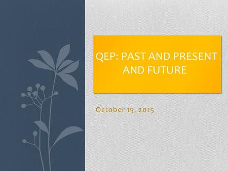 October 15, 2015 QEP: PAST AND PRESENT AND FUTURE.