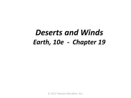 © 2011 Pearson Education, Inc. Deserts and Winds Earth, 10e - Chapter 19.