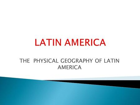 THE PHYSICAL GEOGRAPHY OF LATIN AMERICA. STRONG SPANISH AND PORTUGUESE INFLUENCE ON LANGUAGE AND CULTURE BLEND OF NATIVE AMERICAN, AFRICAN, AND EUROPEAN.