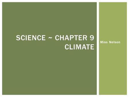 Miss Nelson SCIENCE ~ CHAPTER 9 CLIMATE. Currents and Climate SECTION 2.