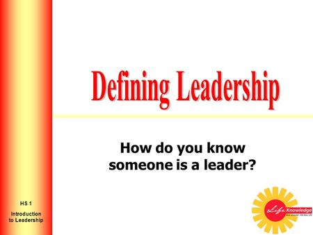 How do you know someone is a leader? Introduction to Leadership HS 1.