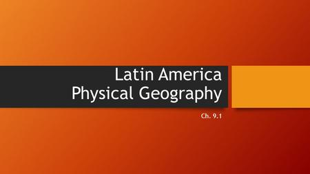 Latin America Physical Geography Ch. 9.1. Latin America Latin America includes all of the following Mexico Central America South America The Caribbean.