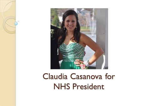 Claudia Casanova for NHS President. Biography GPA: 4.414 I am currently involved in numerous school organizations including beta club, key club, orchestra,