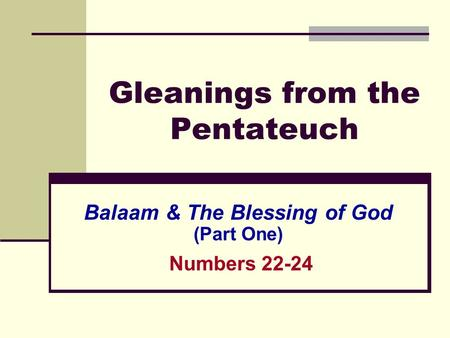 Gleanings from the Pentateuch Balaam & The Blessing of God (Part One) Numbers 22-24.