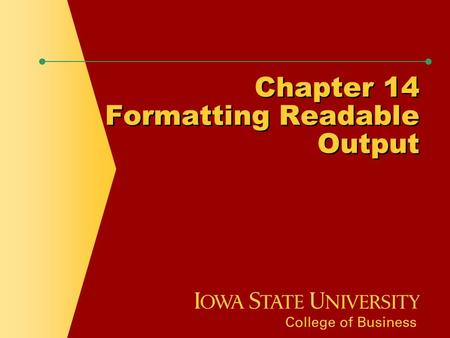 Chapter 14 Formatting Readable Output. Chapter Objectives  Add a column heading with a line break to a report  Format the appearance of numeric data.