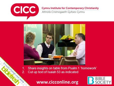 Www.cicconline.org 1.Share insights on table from Psalm 1 'homework' 2.Cut up text of Isaiah 53 as indicated.