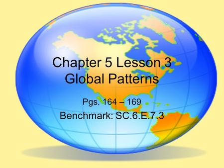 Chapter 5 Lesson 3 Global Patterns Pgs. 164 – 169 Benchmark: SC.6.E.7.3.
