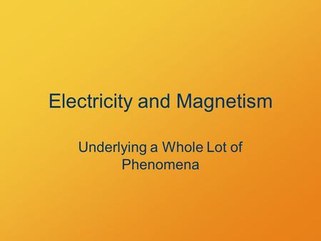 Electricity and Magnetism Underlying a Whole Lot of Phenomena.