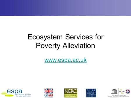 Ecosystem Services for Poverty Alleviation www.espa.ac.uk.