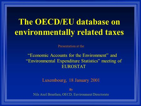 "The OECD/EU database on environmentally related taxes Presentation at the ""Economic Accounts for the Environment"" and ""Environmental Expenditure Statistics"""