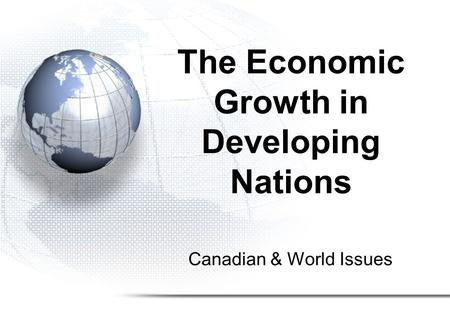 Canadian & World Issues The Economic Growth in Developing Nations.