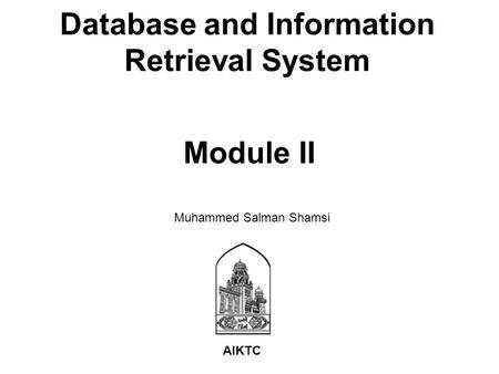 Module II Database and Information Retrieval System AIKTC Muhammed Salman Shamsi.