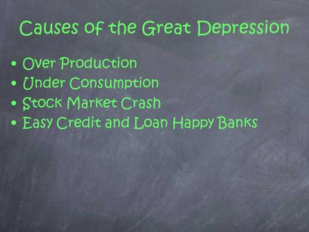 Causes of the Great Depression Over Production Under Consumption Stock Market Crash Easy Credit and Loan Happy Banks.