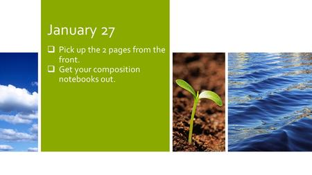 January 27  Pick up the 2 pages from the front.  Get your composition notebooks out.