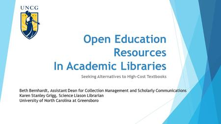 Open Education Resources In Academic Libraries Seeking Alternatives to High-Cost Textbooks Beth Bernhardt, Assistant Dean for Collection Management and.