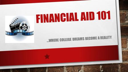 FINANCIAL AID 101 …WHERE COLLEGE DREAMS BECOME A REALITY.