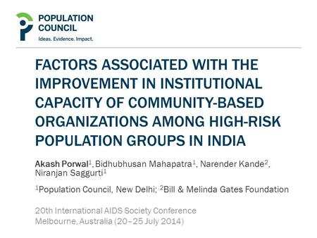 FACTORS ASSOCIATED WITH THE IMPROVEMENT IN INSTITUTIONAL CAPACITY OF COMMUNITY-BASED ORGANIZATIONS AMONG HIGH-RISK POPULATION GROUPS IN INDIA Akash Porwal.
