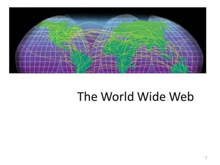 The World Wide Web 1. Structure for the Internet The Internet is organized around four network access points (NAPs). A different company operates each.