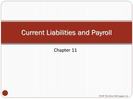 Chapter 11 Current Liabilities and Payroll © 2009 The McGraw-Hill Companies, Inc.