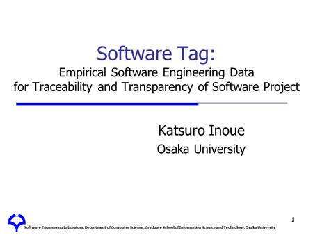Software Engineering Laboratory, Department of Computer Science, Graduate School of Information Science and Technology, Osaka University 1 Software Tag: