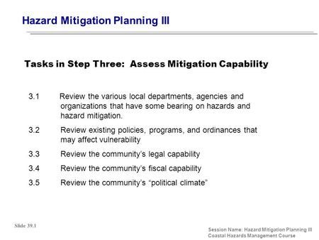 Hazard Mitigation Planning III Session Name: Hazard Mitigation Planning III Coastal Hazards Management Course 3.1 Review the various local departments,