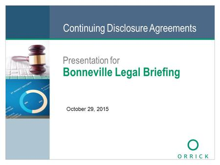 Continuing Disclosure Agreements Presentation for Bonneville Legal Briefing All text on this slide is editable October 29, 2015.