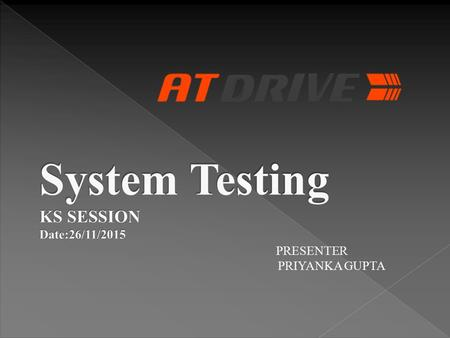PRESENTER PRIYANKA GUPTA.  Testing the complete system with respect to requirements.  In System testing, the functionalities of the system are tested.