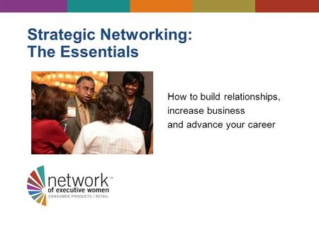 Strategic Networking: The Essentials How to build relationships, increase business and advance your career.