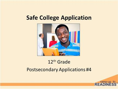 Safe College Application 12 th Grade Postsecondary Applications #4.