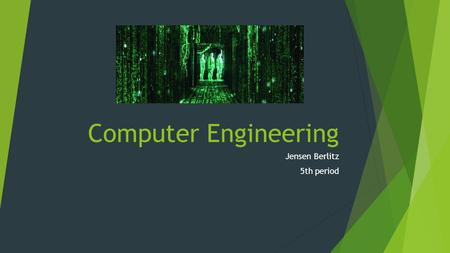 "Computer Engineering Jensen Berlitz 5th period. Job Description  ""Computer engineering is a discipline that integrates several fields of electrical engineering."