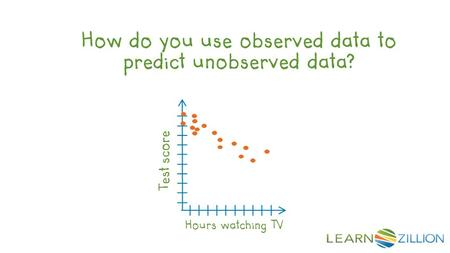 How do you use observed data to predict unobserved data? Hours watching TV Test score.