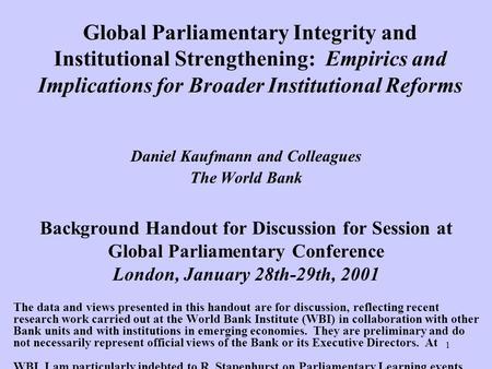 1 Global Parliamentary Integrity and Institutional Strengthening: Empirics and Implications for Broader Institutional Reforms Daniel Kaufmann and Colleagues.