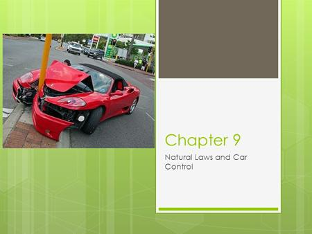 Chapter 9 Natural Laws and Car Control. Key Idea  This chapter describes how the laws of motion affect the ability of drivers to control their vehicle.
