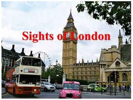 Sights of London. London is the capital of Great Britain. It is one of the largest cities in the world. London is situated on the river Thames. The city.