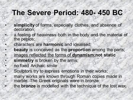 The Severe Period: 480- 450 BC simplicity of forms, especially clothes, and absence of decoration; a feeling of heaviness both in the body and the material.