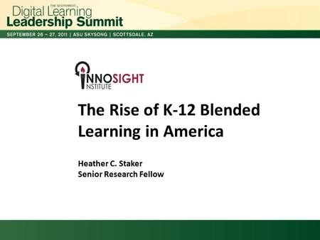 The Rise of K-12 Blended Learning in America Heather C. Staker Senior Research Fellow.