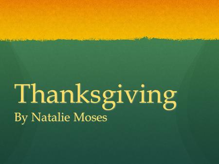 Thanksgiving By Natalie Moses. The basic idea… Thanksgiving Day is a harvest festival celebrated in the United States and Canada. Thanksgiving Day is.