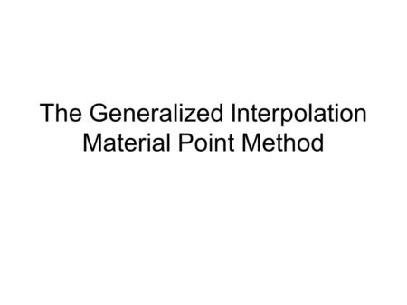 The Generalized Interpolation Material Point Method.