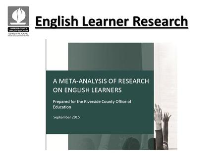 English Learner Research. Research Review Structure  Executive Summary  Key Findings ❖ Section I: Primary and Secondary Settings ➢ Key Findings ❖ Section.