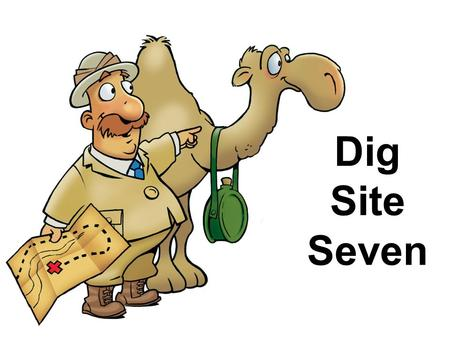 "Dig Site Seven. Dig Site Seven ""Bye Bye, Ai"" Truth for This Week: God restores His people when they return to Him."