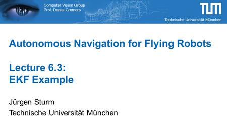 Autonomous Navigation for Flying Robots Lecture 6.3: EKF Example